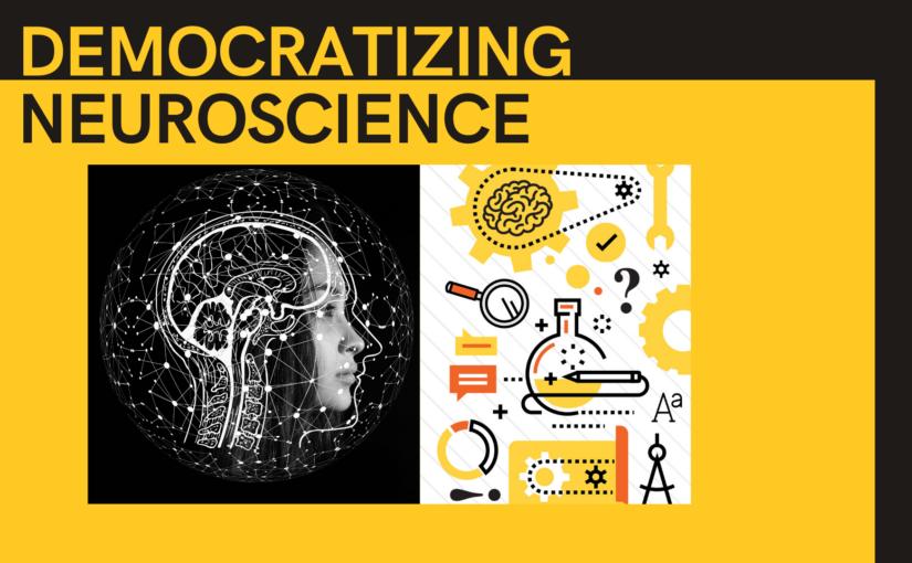 Democratizing Neuroscience